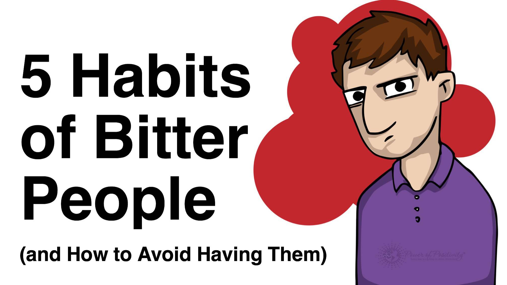 5 Habits of Bitter People (and How to Avoid Having Them